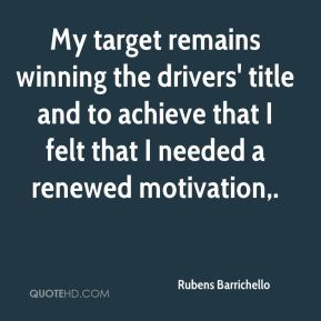My target remains winning the drivers' title and to achieve that I felt that I needed a renewed motivation.