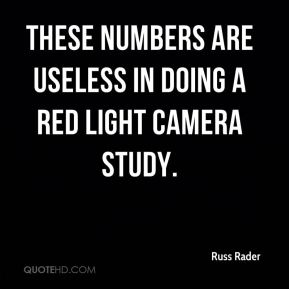 Russ Rader  - These numbers are useless in doing a red light camera study.