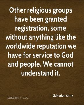 Other religious groups have been granted registration, some without anything like the worldwide reputation we have for service to God and people. We cannot understand it.