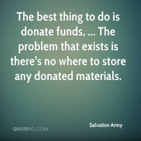 The best thing to do is donate funds, ... The problem that exists is there's no where to store any donated materials.