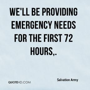 We'll be providing emergency needs for the first 72 hours.