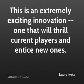 This is an extremely exciting innovation -- one that will thrill current players and entice new ones.