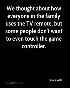 We thought about how everyone in the family uses the TV remote, but some people don't want to even touch the game controller.