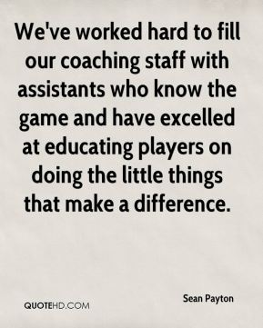 We've worked hard to fill our coaching staff with assistants who know the game and have excelled at educating players on doing the little things that make a difference.