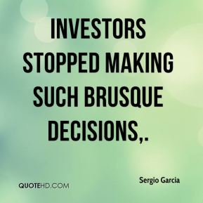 Investors stopped making such brusque decisions.