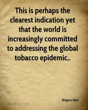 This is perhaps the clearest indication yet that the world is increasingly committed to addressing the global tobacco epidemic.