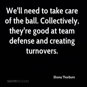 Shona Thorburn  - We'll need to take care of the ball. Collectively, they're good at team defense and creating turnovers.