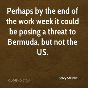 Perhaps by the end of the work week it could be posing a threat to Bermuda, but not the US.