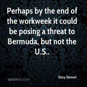 Perhaps by the end of the workweek it could be posing a threat to Bermuda, but not the U.S..