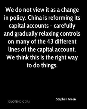 Stephen Green  - We do not view it as a change in policy. China is reforming its capital accounts - carefully and gradually relaxing controls on many of the 43 different lines of the capital account. We think this is the right way to do things.