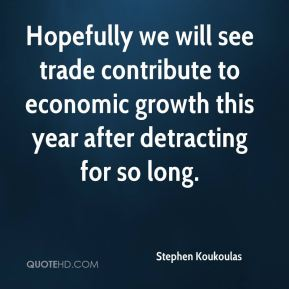 Hopefully we will see trade contribute to economic growth this year after detracting for so long.