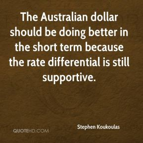 Stephen Koukoulas  - The Australian dollar should be doing better in the short term because the rate differential is still supportive.