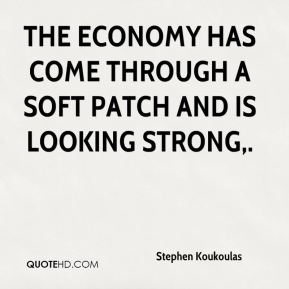 Stephen Koukoulas  - The economy has come through a soft patch and is looking strong.