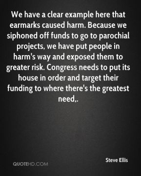 We have a clear example here that earmarks caused harm. Because we siphoned off funds to go to parochial projects, we have put people in harm's way and exposed them to greater risk. Congress needs to put its house in order and target their funding to where there's the greatest need.