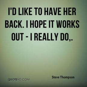 I'd like to have her back. I hope it works out - I really do.
