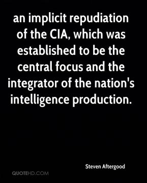 an implicit repudiation of the CIA, which was established to be the central focus and the integrator of the nation's intelligence production.