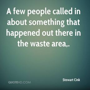 Stewart Cink  - A few people called in about something that happened out there in the waste area.