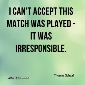 Thomas Schaaf  - I can't accept this match was played - it was irresponsible.
