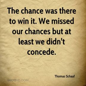 Thomas Schaaf  - The chance was there to win it. We missed our chances but at least we didn't concede.