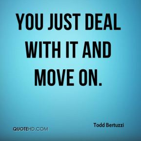 You just deal with it and move on.