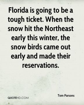 Florida is going to be a tough ticket. When the snow hit the Northeast early this winter, the snow birds came out early and made their reservations.