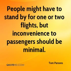 Tom Parsons  - People might have to stand by for one or two flights, but inconvenience to passengers should be minimal.