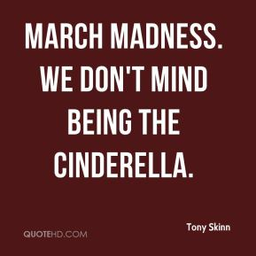 March Madness. We don't mind being the Cinderella.