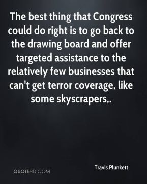 The best thing that Congress could do right is to go back to the drawing board and offer targeted assistance to the relatively few businesses that can't get terror coverage, like some skyscrapers.