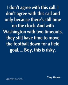 I don't agree with this call. I don't agree with this call and only because there's still time on the clock. And with Washington with two timeouts, they still have time to move the football down for a field goal. ... Boy, this is risky.