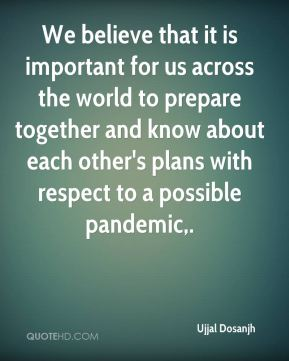 We believe that it is important for us across the world to prepare together and know about each other's plans with respect to a possible pandemic.