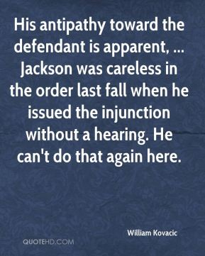 His antipathy toward the defendant is apparent, ... Jackson was careless in the order last fall when he issued the injunction without a hearing. He can't do that again here.