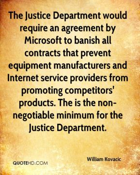 The Justice Department would require an agreement by Microsoft to banish all contracts that prevent equipment manufacturers and Internet service providers from promoting competitors' products. The is the non-negotiable minimum for the Justice Department.