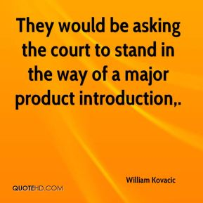 They would be asking the court to stand in the way of a major product introduction.