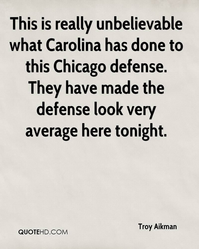 This is really unbelievable what Carolina has done to this Chicago defense. They have made the defense look very average here tonight.