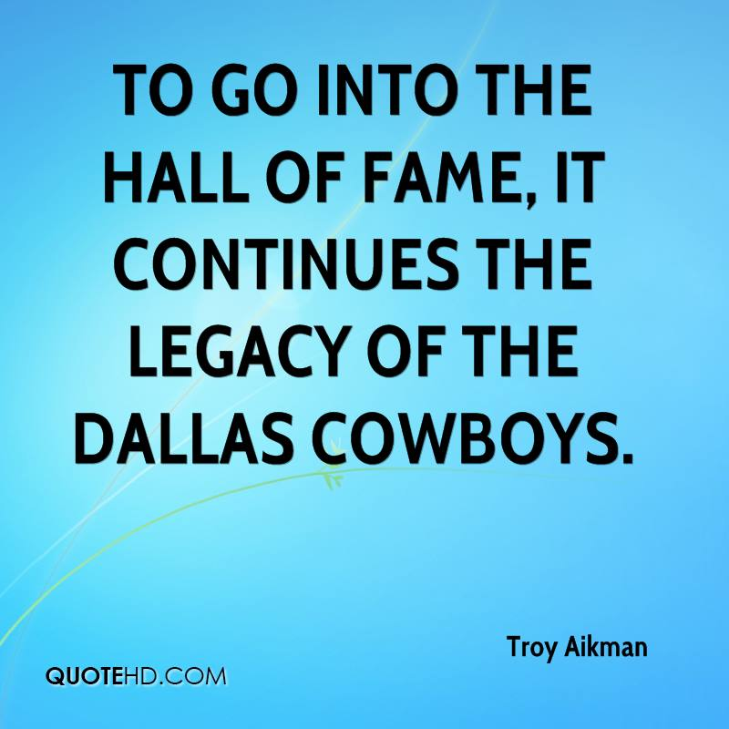 To go into the Hall of Fame, it continues the legacy of the Dallas Cowboys.