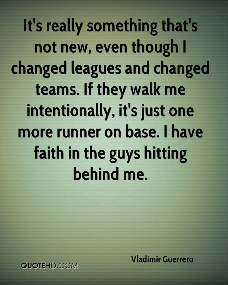 It's really something that's not new, even though I changed leagues and changed teams. If they walk me intentionally, it's just one more runner on base. I have faith in the guys hitting behind me.