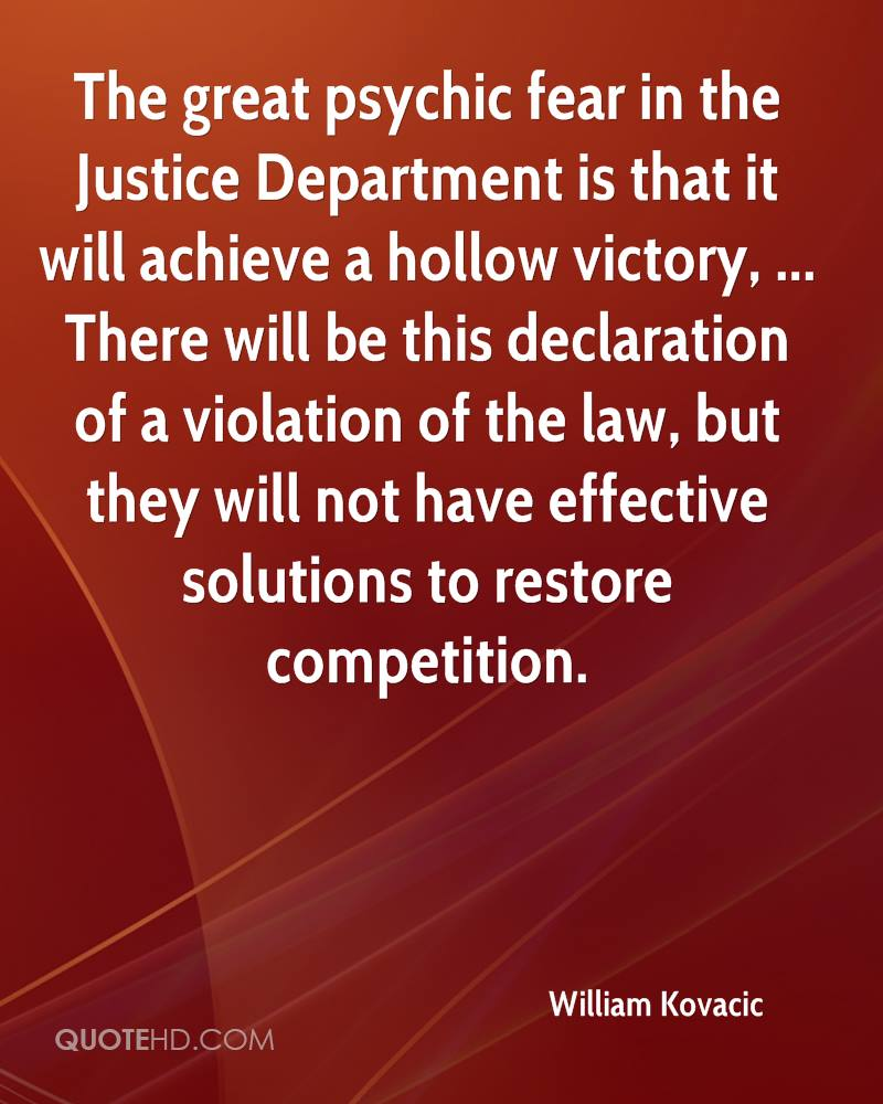 The great psychic fear in the Justice Department is that it will achieve a hollow victory, ... There will be this declaration of a violation of the law, but they will not have effective solutions to restore competition.