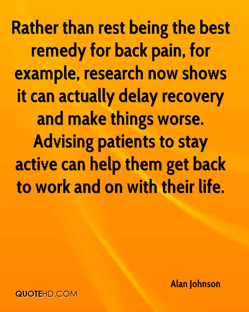 Rather than rest being the best remedy for back pain, for example, research now shows it can actually delay recovery and make things worse. Advising patients to stay active can help them get back to work and on with their life.