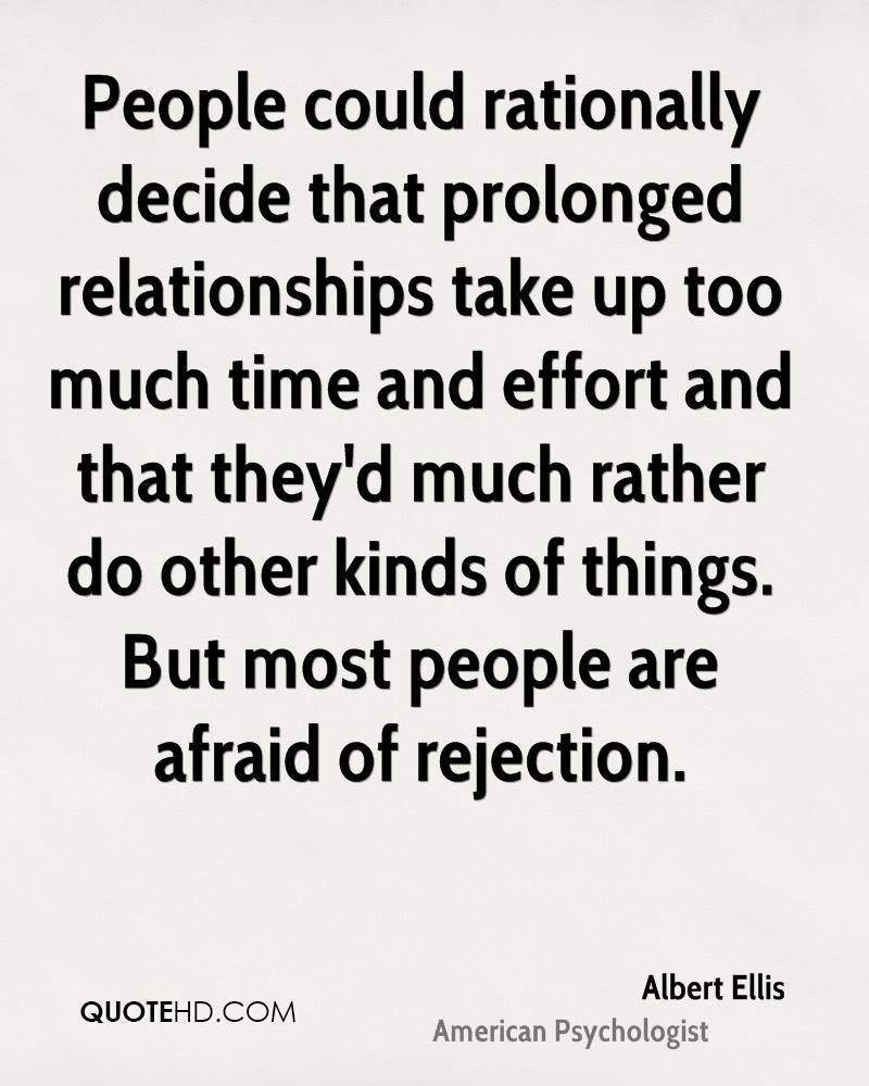 People could rationally decide that prolonged relationships take up too much time and effort and that they'd much rather do other kinds of things. But most people are afraid of rejection.