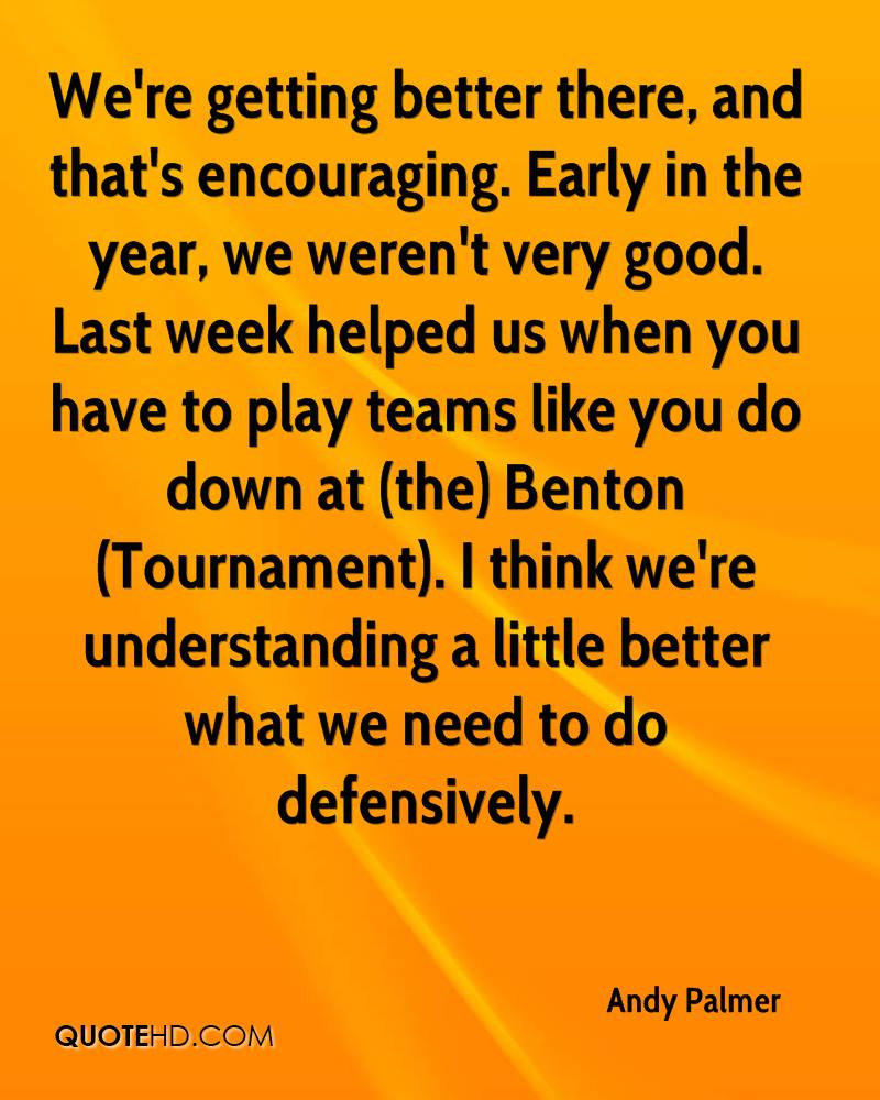 We're getting better there, and that's encouraging. Early in the year, we weren't very good. Last week helped us when you have to play teams like you do down at (the) Benton (Tournament). I think we're understanding a little better what we need to do defensively.
