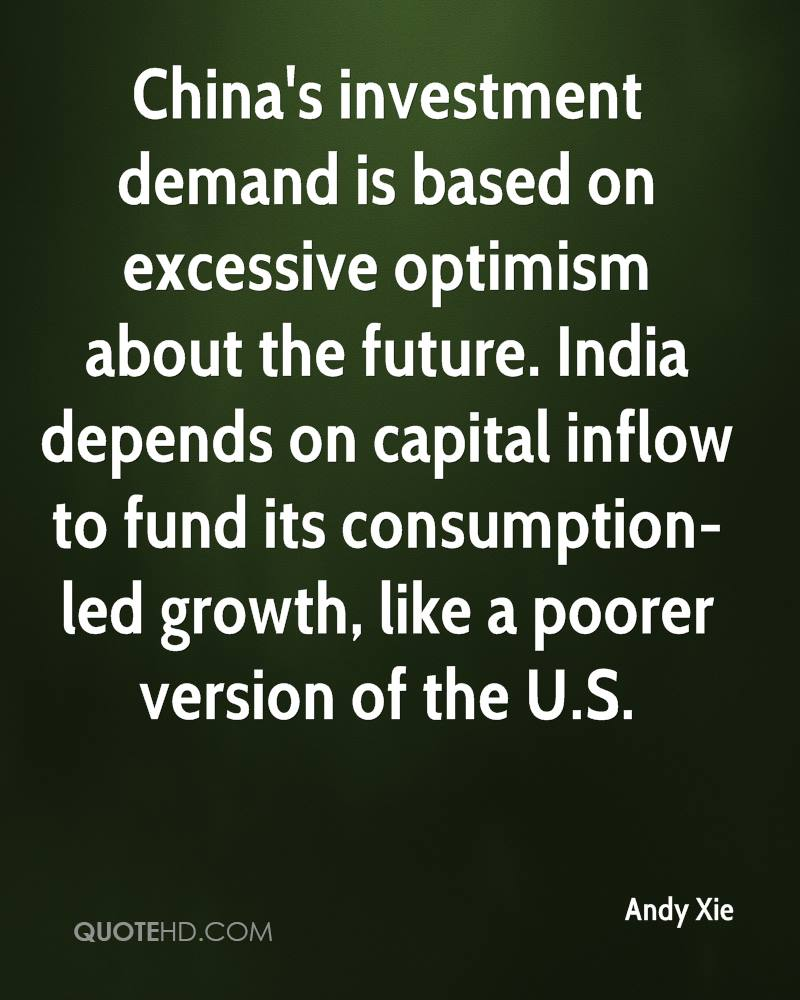 China's investment demand is based on excessive optimism about the future. India depends on capital inflow to fund its consumption-led growth, like a poorer version of the U.S.