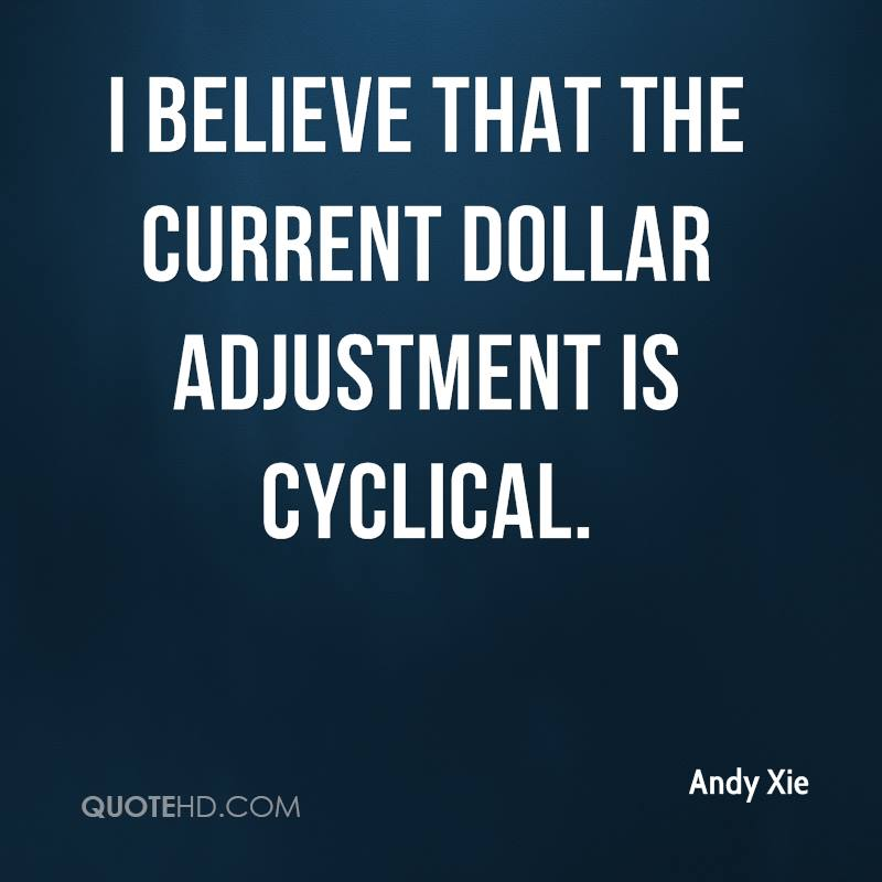 I believe that the current dollar adjustment is cyclical.