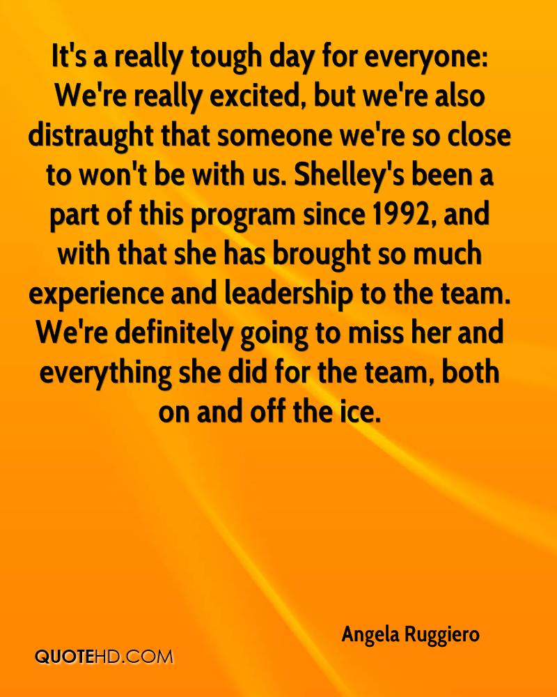It's a really tough day for everyone: We're really excited, but we're also distraught that someone we're so close to won't be with us. Shelley's been a part of this program since 1992, and with that she has brought so much experience and leadership to the team. We're definitely going to miss her and everything she did for the team, both on and off the ice.