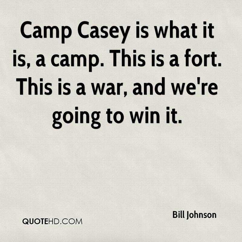 Camp Casey is what it is, a camp. This is a fort. This is a war, and we're going to win it.