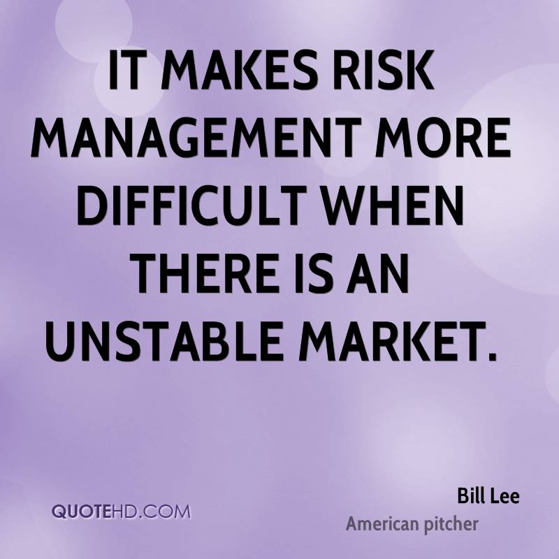 It makes risk management more difficult when there is an unstable market.