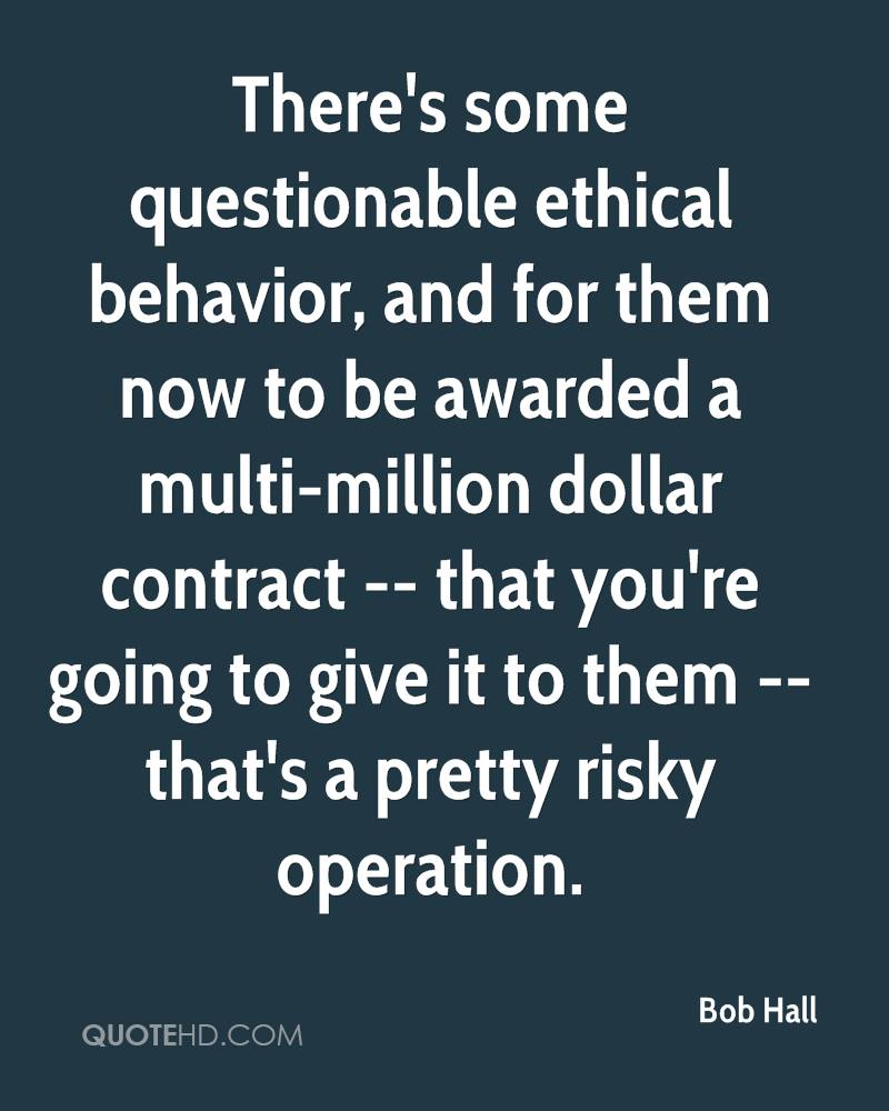 There's some questionable ethical behavior, and for them now to be awarded a multi-million dollar contract -- that you're going to give it to them -- that's a pretty risky operation.