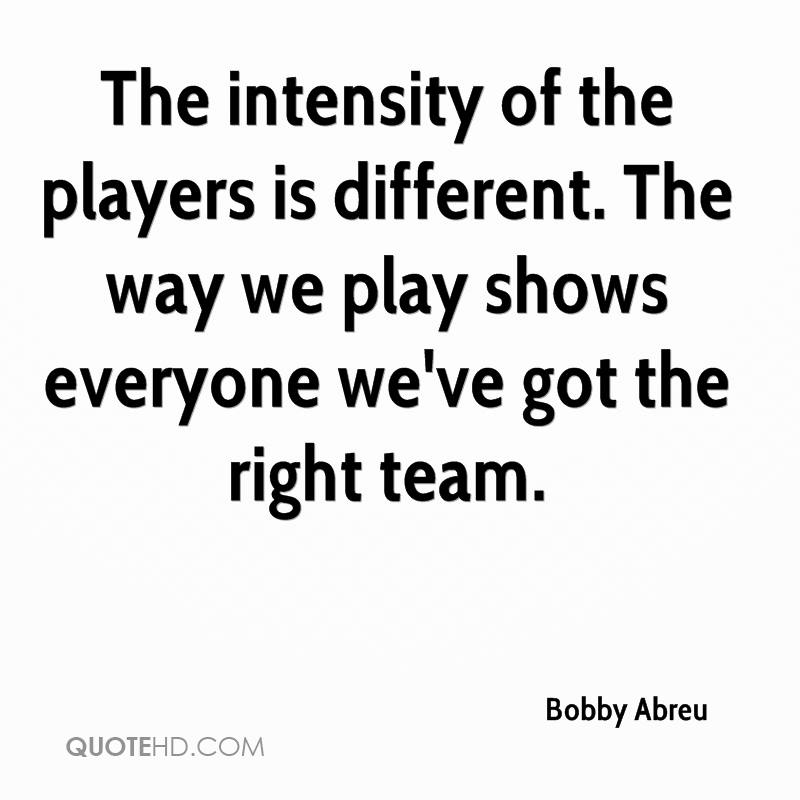 The intensity of the players is different. The way we play shows everyone we've got the right team.