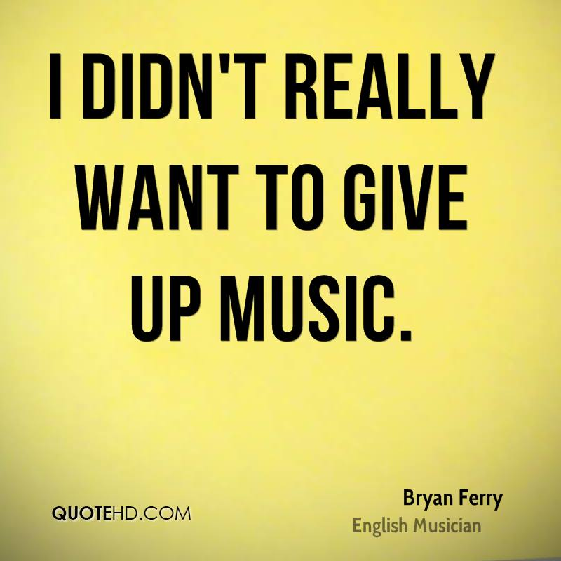 I didn't really want to give up music.