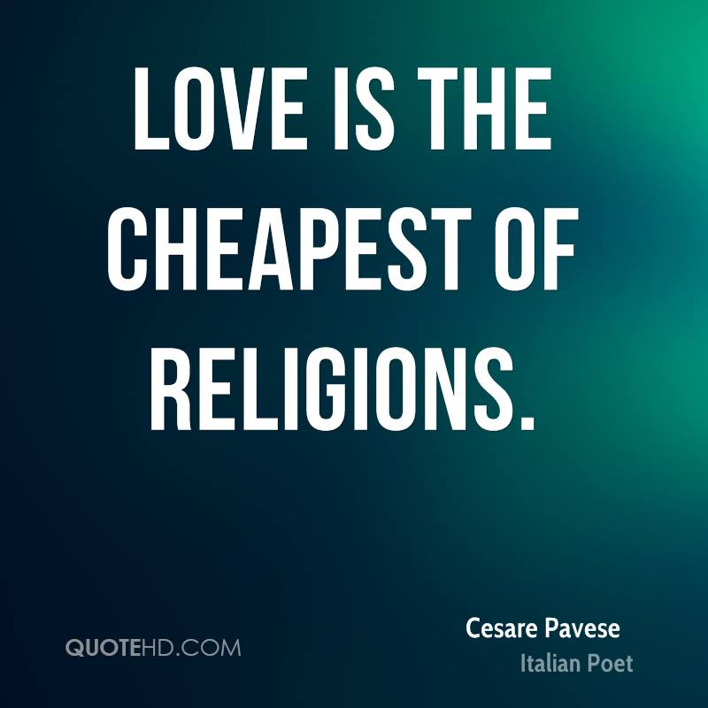 Love is the cheapest of religions.