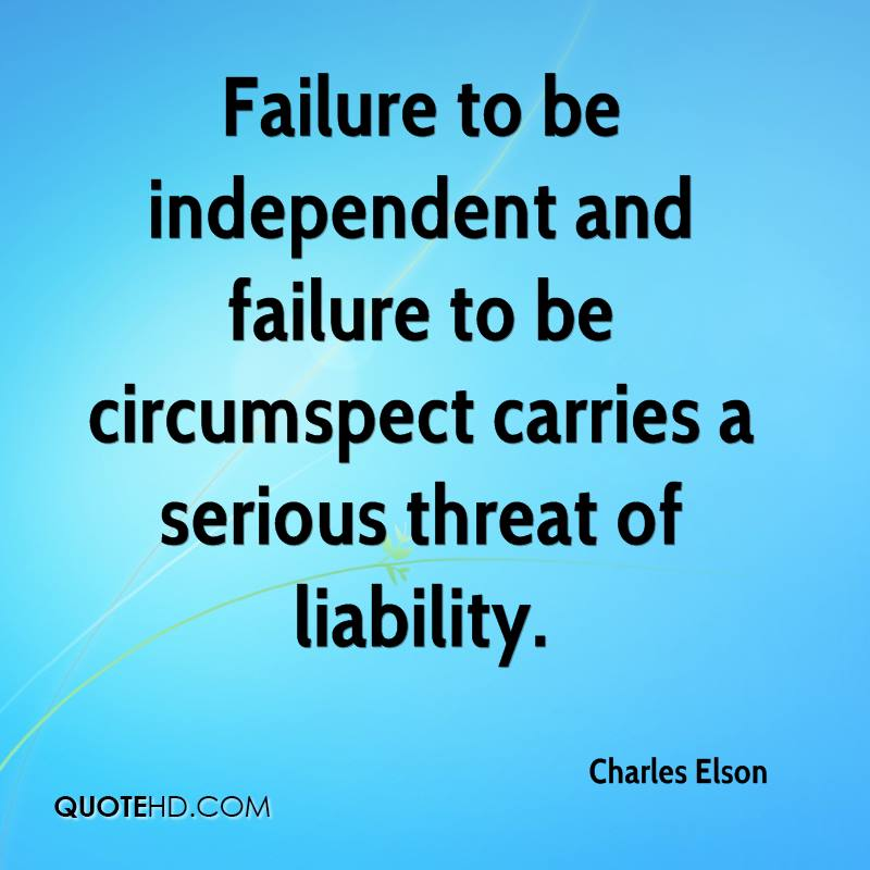 Failure to be independent and failure to be circumspect carries a serious threat of liability.